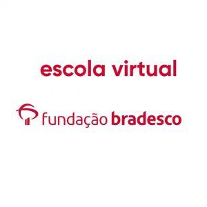 Escola Virtual – Fundação Bradesco com cursos gratuitos