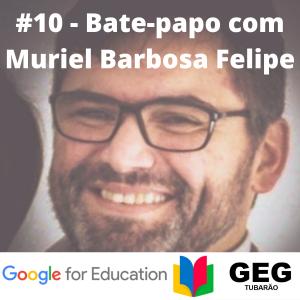 #10 – Grupo de Educadores Google – GEG com Muriel Barbosa Felipe