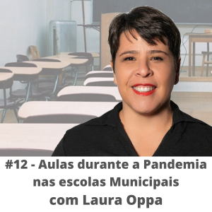 #12 – Aulas durante a pandemia nas escolas municipais – com Laura Oppa