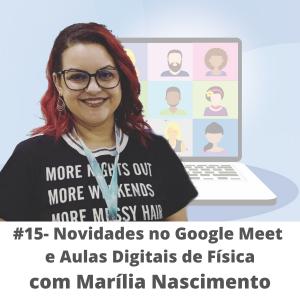 #15 – Novidades no Google Meet com Marília Nascimento Oliveira
