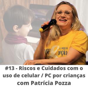 #13 – Riscos e cuidados com o uso de celulares/PC por crianças – com Patrícia Pozza