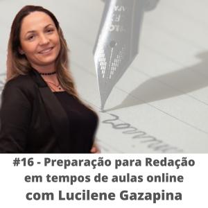 #16 – Redação com Lucilene Gazapina