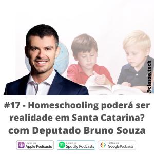 #17 – Homeschooling em Santa Catarina com Dep. Bruno Souza