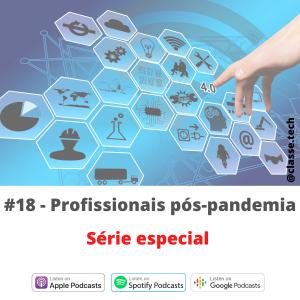 #18 – Profissionais pós-pandemia