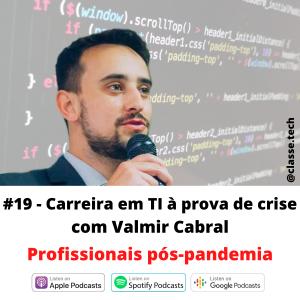 #19 – Carreira em TI à prova de crise com Valmir Cabral