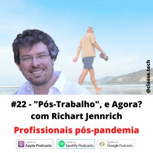 """#22 – """"Pós-trabalho"""", e agora? com Richart J. Jennrich"""