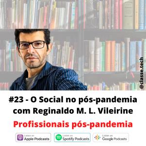#23 – O Social no Pós-pandemia com Reginaldo Vileirine