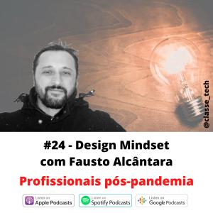 #24 – Design Mindset com Fausto Alcâncara
