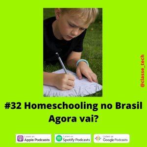 #32 – Homeschooling no Brasil. Agora vai?