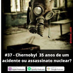 #37 – Chernobyl:  35 anos de um Acidente ou Assassinato Nuclear