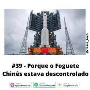 #39 – Entenda porque o foguete Chinês estava descontrolado