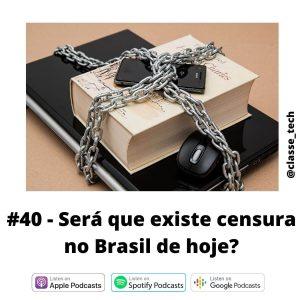 #40 – Será que existe censura no Brasil de hoje?